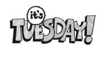 Its Tuesday